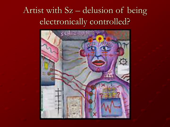 Artist with Sz – delusion of being electronically controlled?