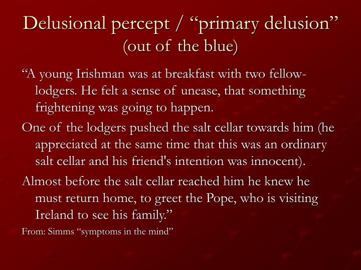 """Delusional percept / """"primary delusion"""""""