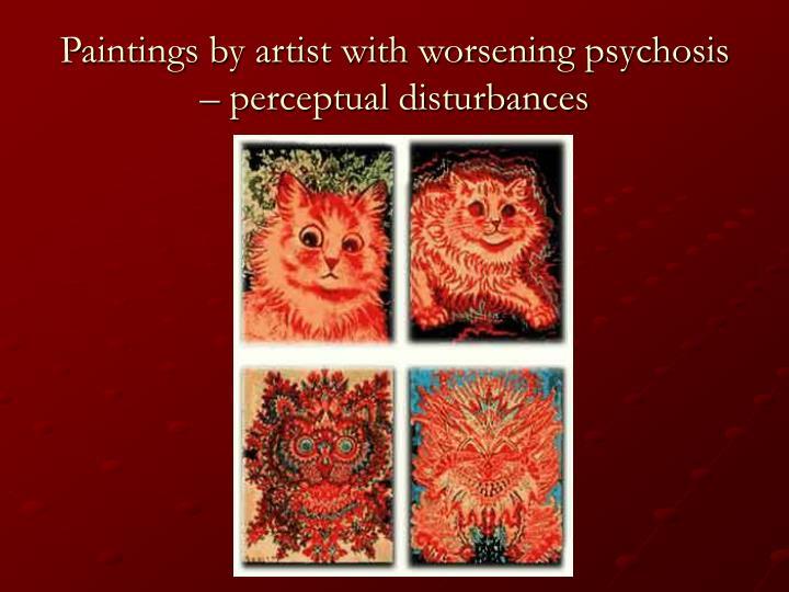 Paintings by artist with worsening psychosis – perceptual disturbances