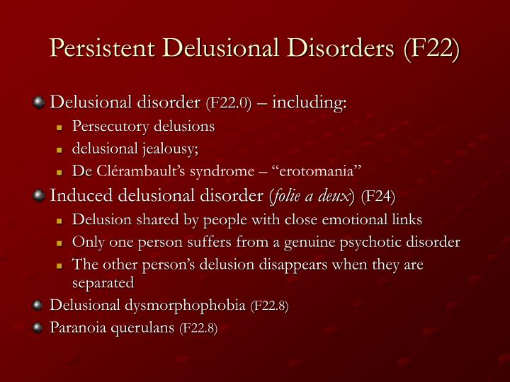 Persistent Delusional Disorders (F22)