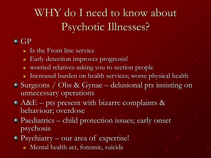 WHY do I need to know about Psychotic Illnesses?