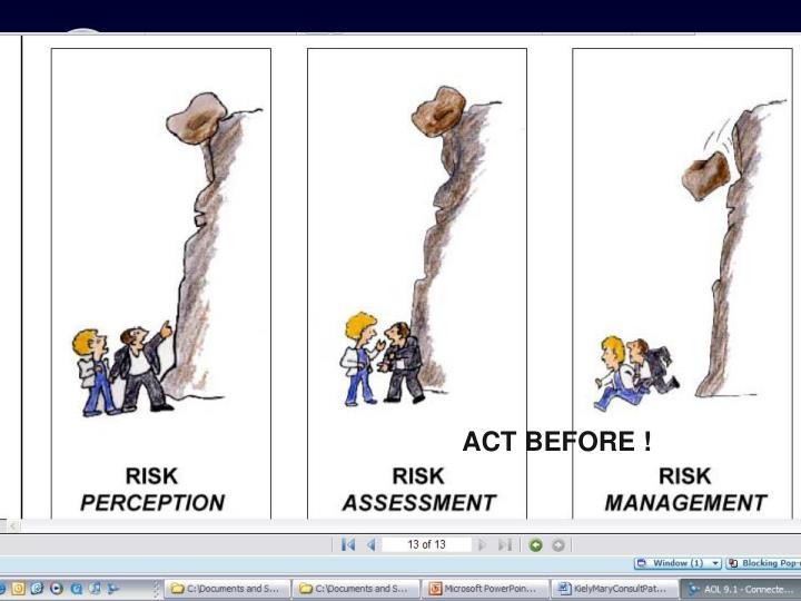 ACT BEFORE !
