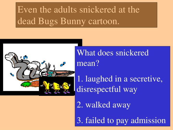 Even the adults snickered at the dead Bugs Bunny cartoon.