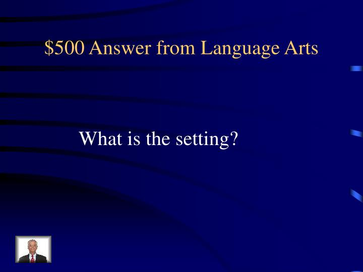$500 Answer from Language Arts