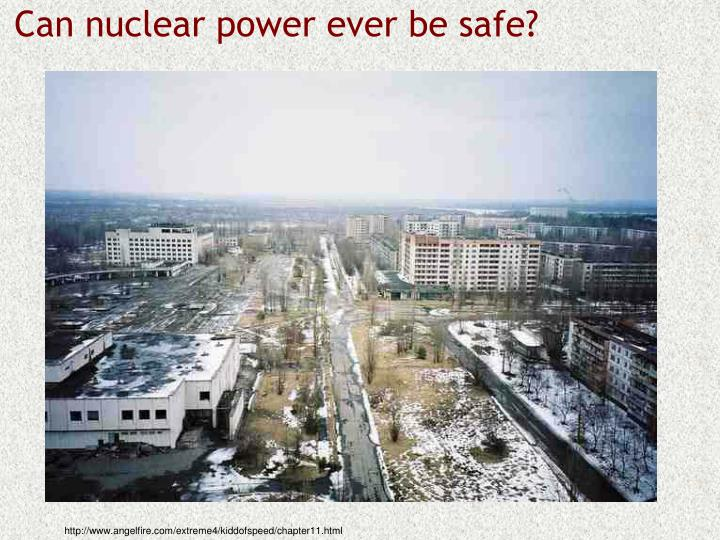 Can nuclear power ever be safe?