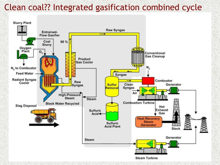Clean coal?? Integrated gasification combined cycle