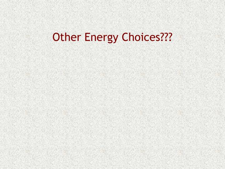 Other Energy Choices???
