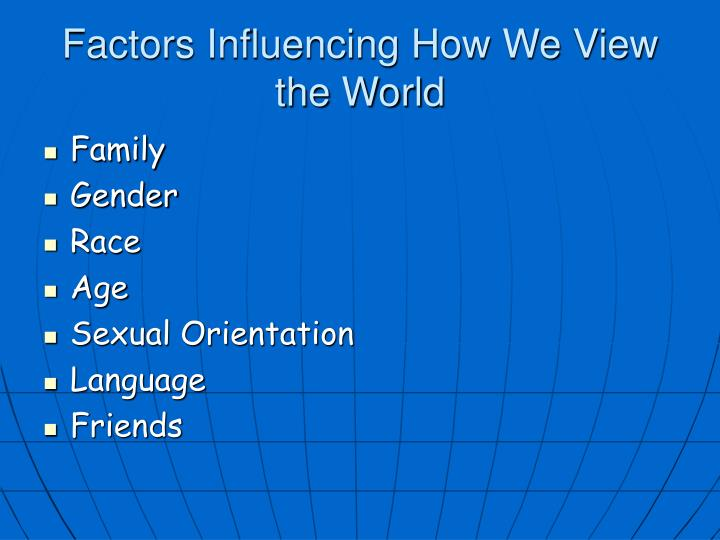 Factors Influencing How We View the World