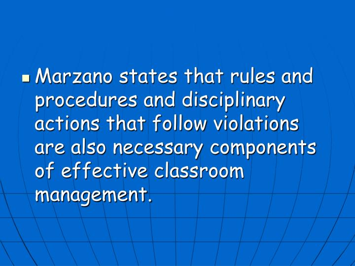 Marzano states that rules and procedures and disciplinary actions that follow violations are also necessary components of effective classroom management.