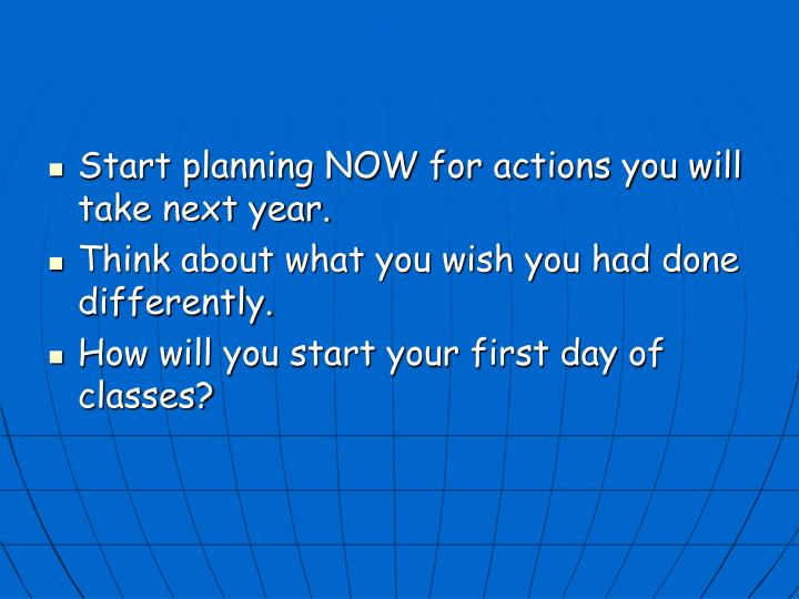 Start planning NOW for actions you will take next year.