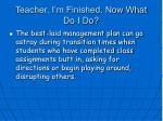 teacher i m finished now what do i do