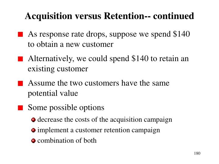 Acquisition versus Retention-- continued
