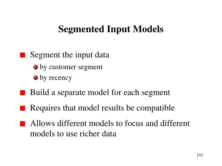 Segmented Input Models