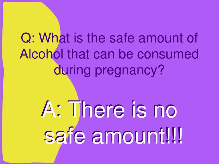 Q: What is the safe amount of Alcohol that can be consumed during pregnancy?