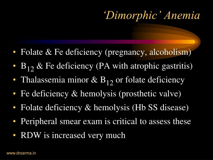Folate & Fe deficiency (pregnancy, alcoholism)
