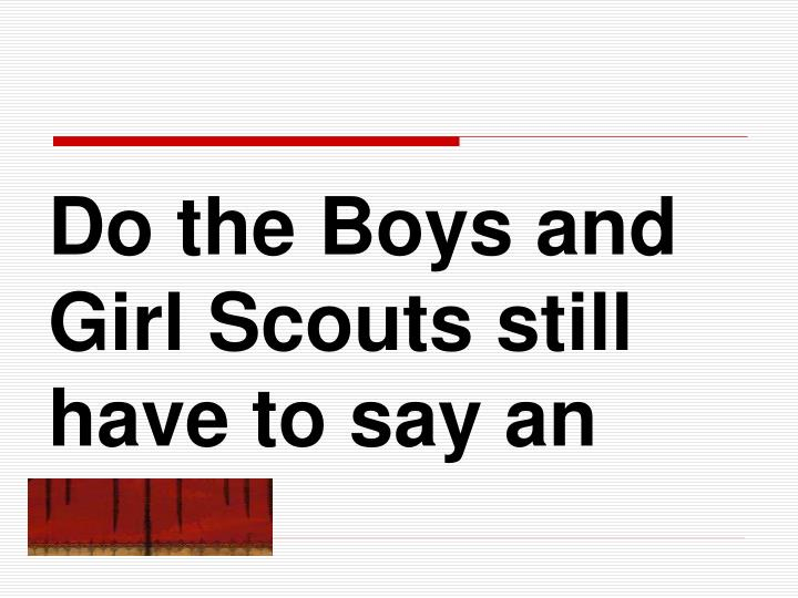 Do the Boys and Girl Scouts still have to say an oath?