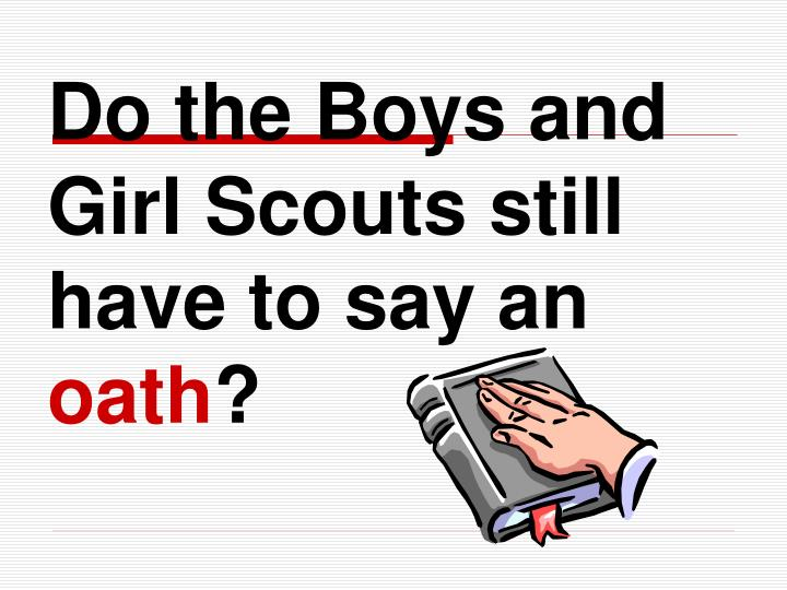 Do the Boys and Girl Scouts still have to say an