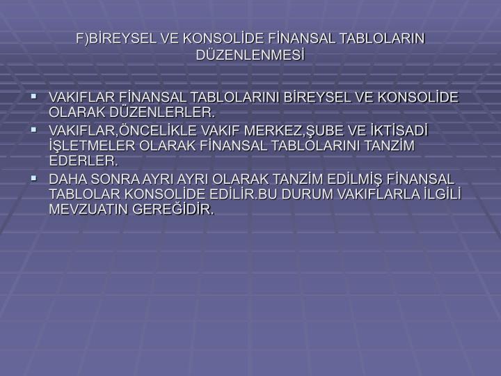 F)BİREYSEL VE KONSOLİDE FİNANSAL TABLOLARIN DÜZENLENMESİ