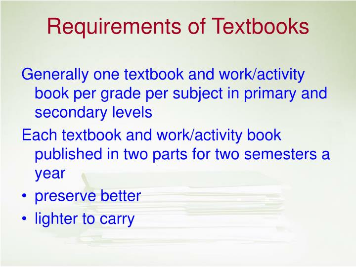 Generally one textbook and work/activity book per grade per subject in primary and secondary levels