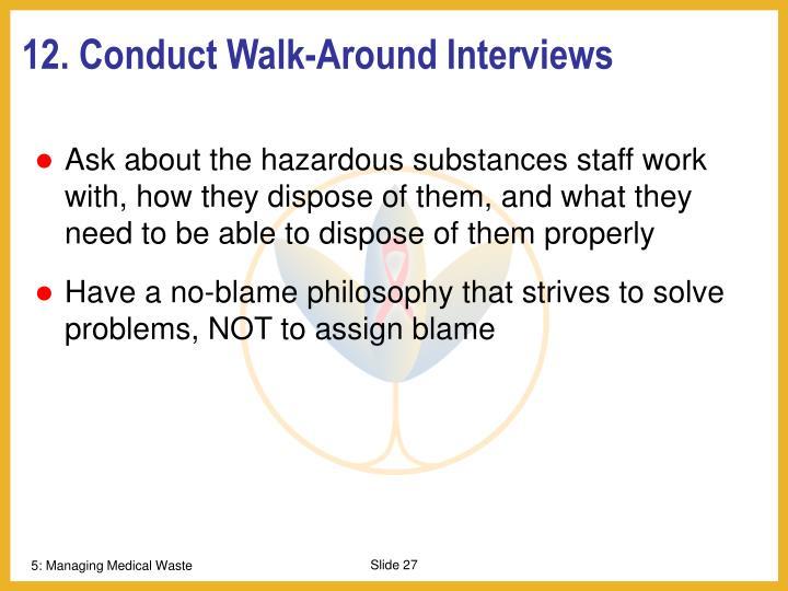 12. Conduct Walk-Around Interviews