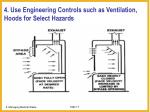 4 use engineering controls such as ventilation hoods for select hazards