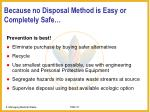 because no disposal method is easy or completely safe