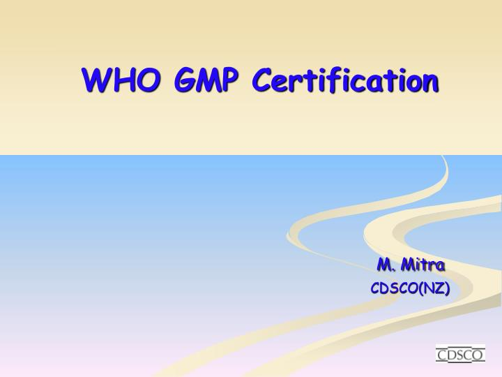 Who gmp certification m mitra cdsco nz