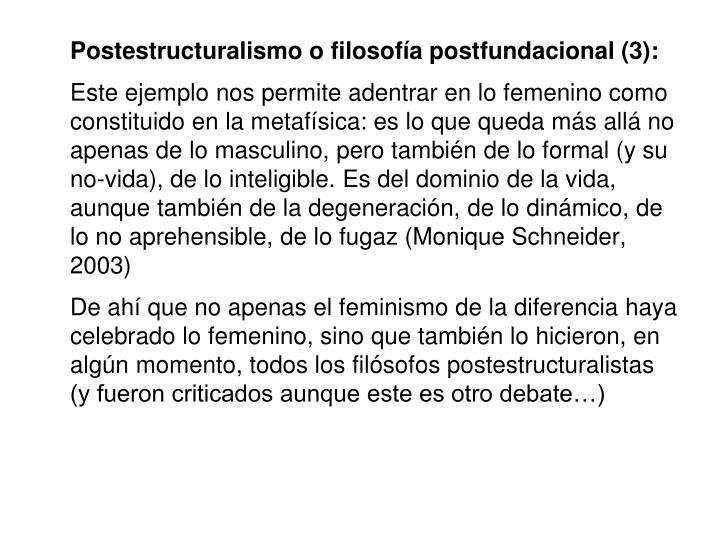 Postestructuralismo o filosofía postfundacional (3):