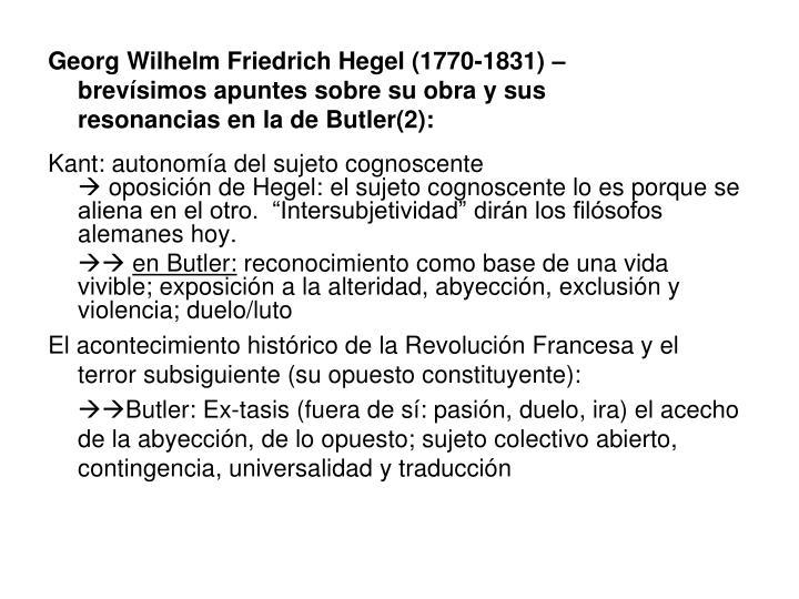 Georg Wilhelm Friedrich Hegel (1770-1831) –        brevísimos apuntes sobre su obra y sus          resonancias en la de Butler(2):