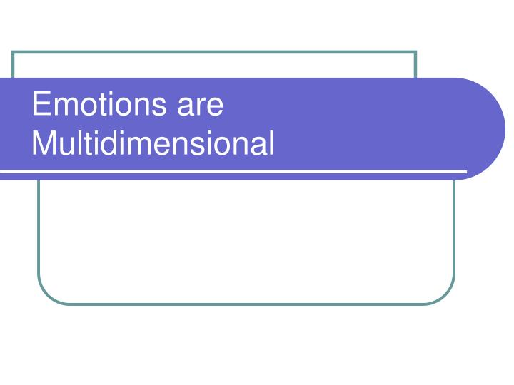 Emotions are Multidimensional