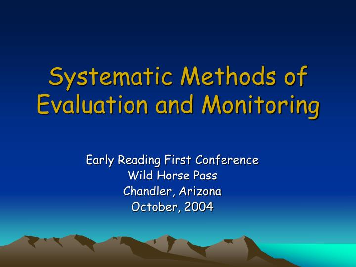 Systematic methods of evaluation and monitoring