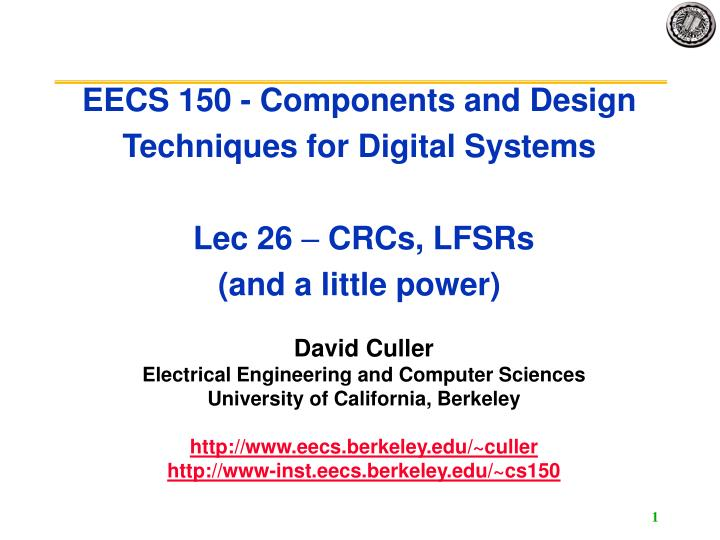 Eecs 150 components and design techniques for digital systems lec 26 crcs lfsrs and a little power
