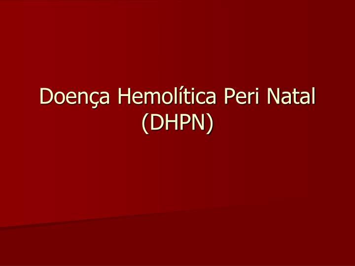 Doença Hemolítica Peri Natal (DHPN)