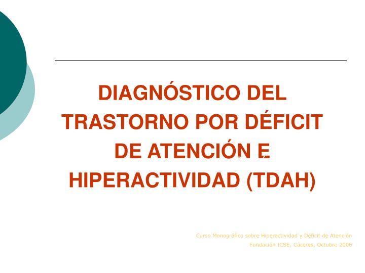 DIAGNÓSTICO DEL TRASTORNO POR DÉFICIT DE ATENCIÓN E HIPERACTIVIDAD (TDAH)