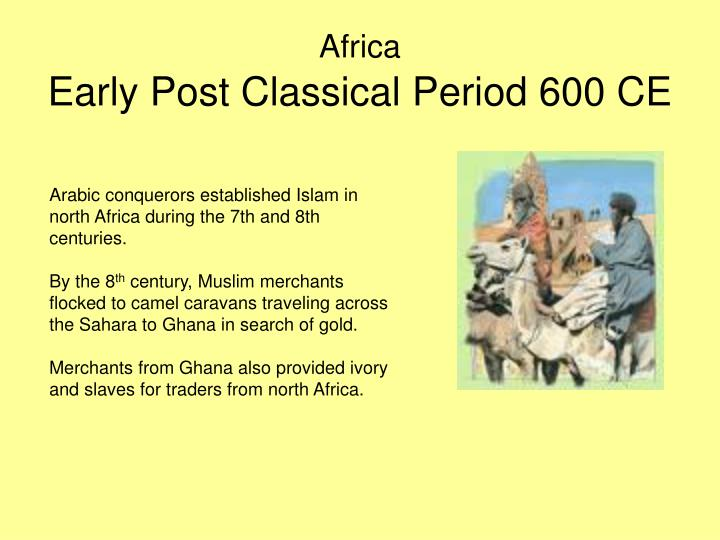 post classical era 600 ce The early modern period of modern history follows the late middle ages of the post-classical eraalthough the chronological  post-classical (600 ce to 1450 ce).
