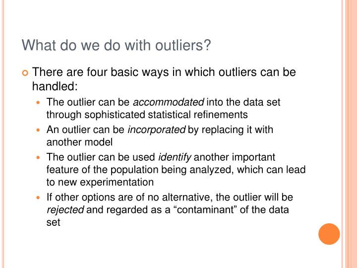 What do we do with outliers?
