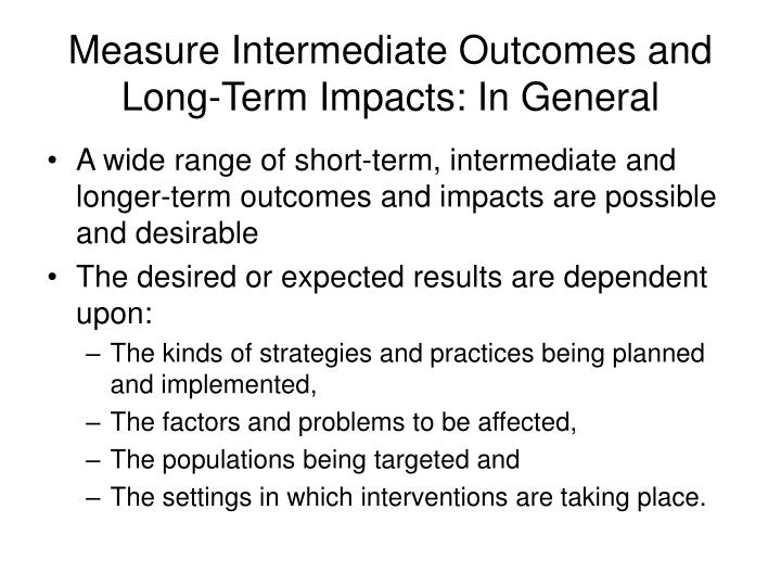 Measure Intermediate Outcomes and Long-Term Impacts: In General