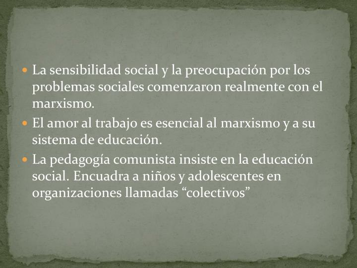 La sensibilidad social y la preocupacin por los problemas sociales comenzaron realmente con el marxismo.