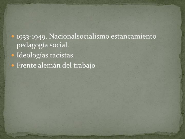 1933-1949. Nacionalsocialismo estancamiento pedagoga social.