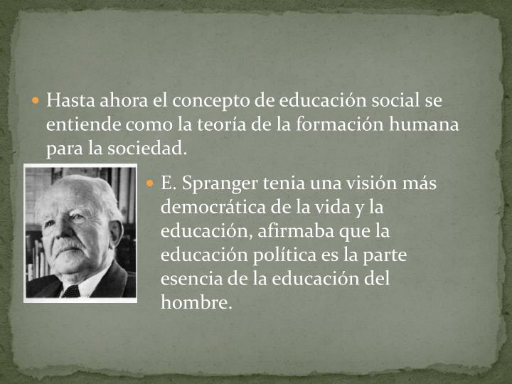 Hasta ahora el concepto de educacin social se entiende como la teora de la formacin humana para la sociedad.
