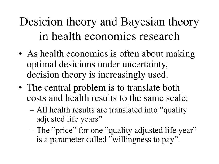 Desicion theory and Bayesian theory in health economics research