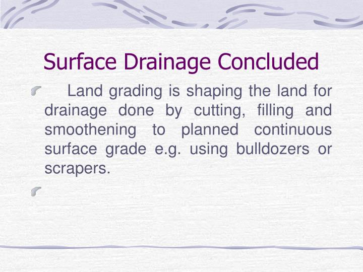 Surface Drainage Concluded