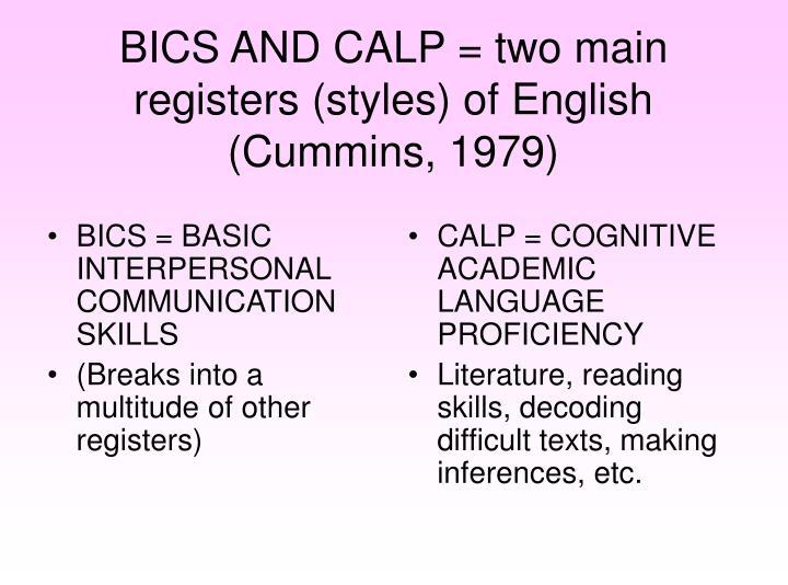 BICS = BASIC INTERPERSONAL COMMUNICATION SKILLS