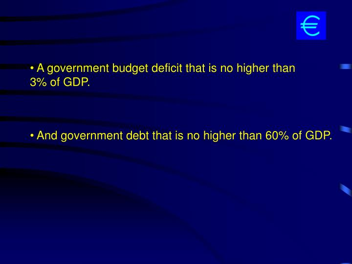 A government budget deficit that is no higher than