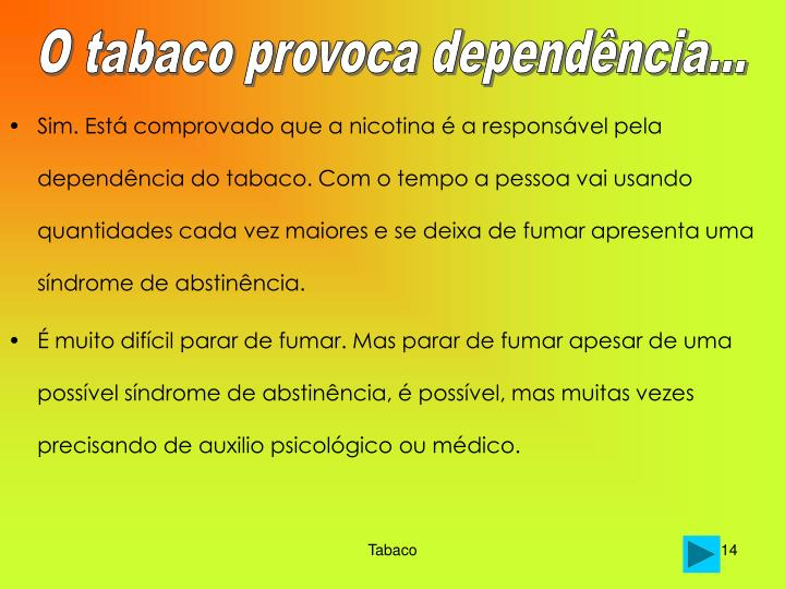 O tabaco provoca dependência...
