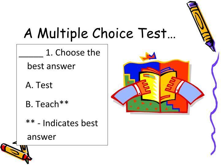 A Multiple Choice Test…