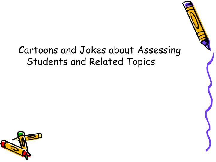 Cartoons and Jokes about Assessing Students and Related Topics