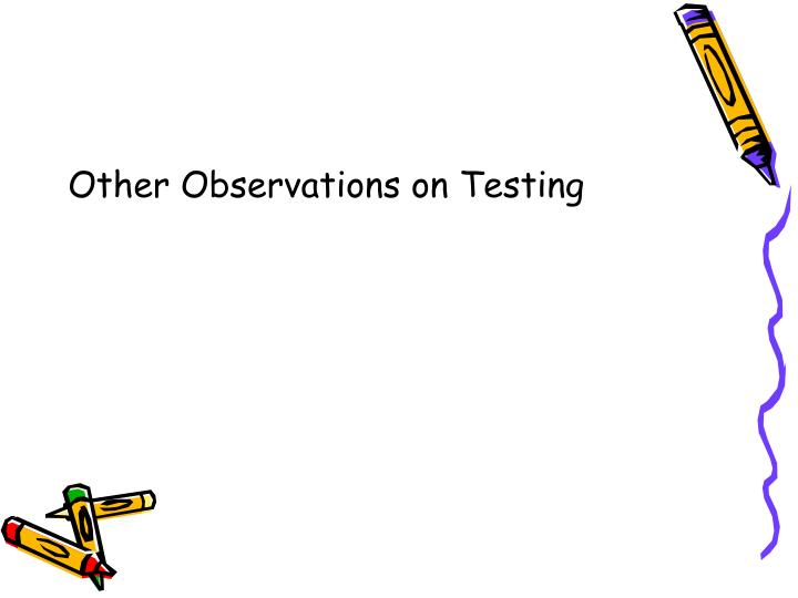 Other Observations on Testing