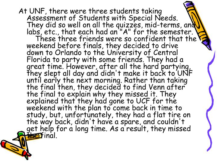 """At UNF, there were three students taking Assessment of Students with Special Needs. They did so well on all the quizzes, mid-terms, and labs, etc., that each had an """"A"""" for the semester."""