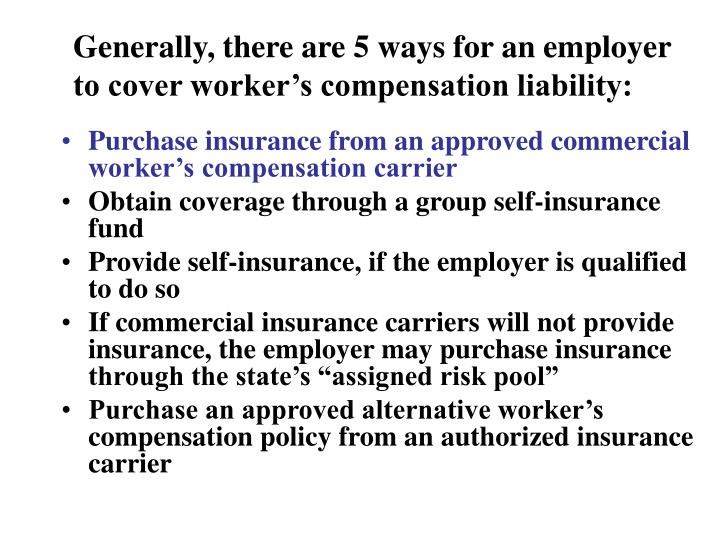 Generally, there are 5 ways for an employer to cover worker's compensation liability:
